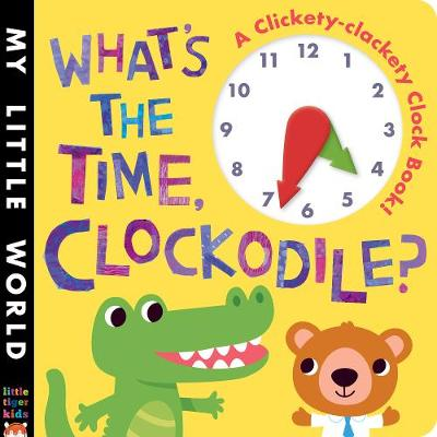 What's the Time, Clockodile?: A Clickety-Clackety Clock Book! - Litton, Jonathan, and Galloway, Fhiona (Illustrator)