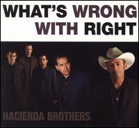 What's Wrong with Right - Hacienda Brothers