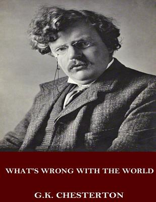What's Wrong with the World - Chesterton, G K