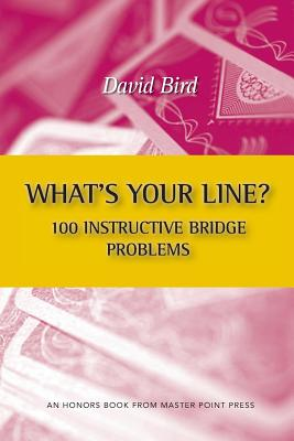 What's Your Line? 100 Instructive Bridge Problems - Bird, David