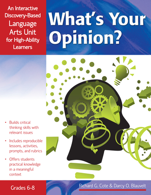 What's Your Opinion?, Grades 6-8: An Interactive Discover-Based Language Arts Unit for High-Ability Learners - Cote, Richard G
