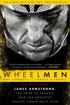 Wheelmen: Lance Armstrong, the Tour de France, and the Greatest Sports Conspiracy Ever - Albergotti, Reed, and O'Connell, Vanessa