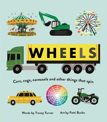 Wheels: Cars, Cogs, Carousels and Other Things That Spin - Turner, Tracey