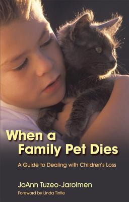 When a Family Pet Dies: A Parents' Guide to Dealing with Chidlren's Loss - Tuzeo-Jarolmen, Joann