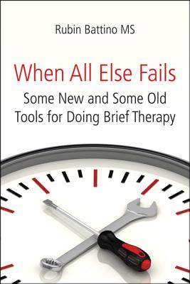 When All Else Fails: Some New and Some Old Tools for Doing Brief Therapy - Battino, Rubin