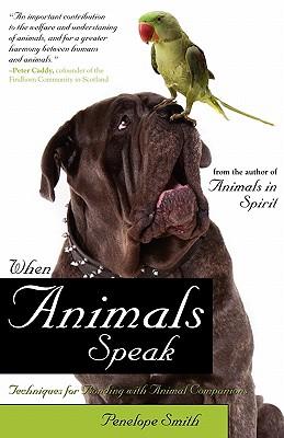 When Animals Speak: Techniques for Bonding with Animal Companions - Smith, Penelope