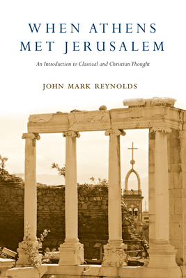 When Athens Met Jerusalem: An Introduction to Classical and Christian Thought - Reynolds, John Mark