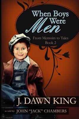 When Boys Were Men: From Memoirs to Tales (Book Two) - King, J Dawn