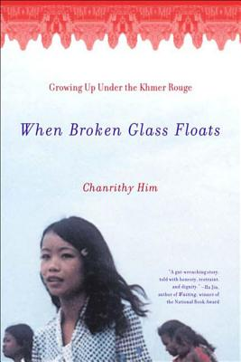 When Broken Glass Floats: Growing Up Under the Khmer Rouge - Him, Chanrithy