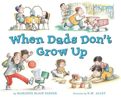 When Dads Don't Grow Up - Blain Parker, Marjorie