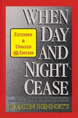 When Day and Night Cease: A prophetic study of world events and how prophecy concerning Israel affects the nations, the Church and you - Bennett, Ramon