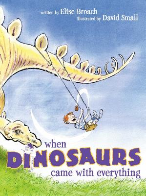 When Dinosaurs Came with Everything - Broach, Elise