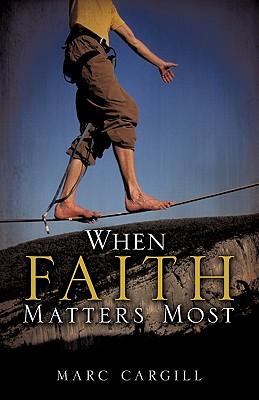 When Faith Matters Most - Cargill, Marc
