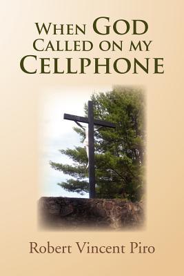When God Called on My Cellphone - Piro, Robert Vincent