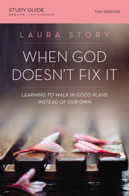 When God Doesn't Fix It Study Guide: Learning to Walk in God's Plans Instead of Our Own - Story, Laura
