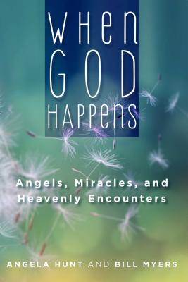 When God Happens: Angels, Miracles, and Heavenly Encounters - Hunt, Angela, and Myers, Bill