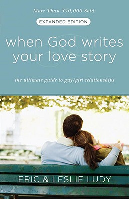 When God Writes Your Love Story: The Ultimate Guide to Guy/Girl Relationships - Ludy, Leslie, and Ludy, Eric