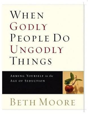 When Godly People Do Ungodly Things - Moore, Beth