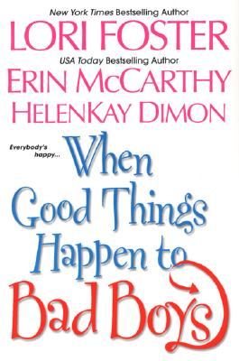 When Good Things Happen to Bad Boys - Foster, Lori, and McCarthy, Erin, and Dimon, HelenKay