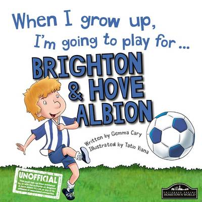 When I Grow Up I'm Going to Play for Brighton - Cary, Gemma