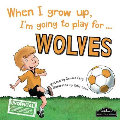 When I Grow Up I'm Going to Play for Wolves - Cary, Gemma