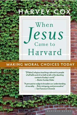 When Jesus Came to Harvard: Making Moral Choices Today - Cox, Harvey