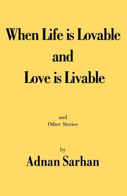 When Life Is Lovable and Love Is Livable - Sarhan, Adnan