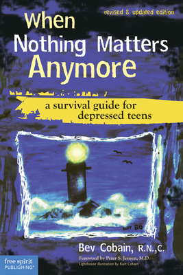 When Nothing Matters Anymore: A Survival Guide for Depressed Teens - Cobain, Beverly