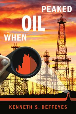 When Oil Peaked - Deffeyes, Kenneth S