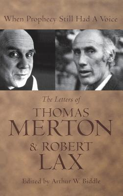 When Prophecy Still Had a Voice: The Letters of Thomas Merton & Robert Lax - Biddle, Arthur W (Editor)
