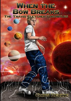 When the Bow Breaks - The Travis Fletcher Chronicles - Devine, Chris