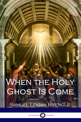 When the Holy Ghost Is Come - Brengle, Samuel Logan