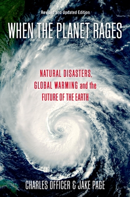When the Planet Rages: Natural Disasters, Global Warming and the Future of the Earth - Officer, Charles, and Page, Jake