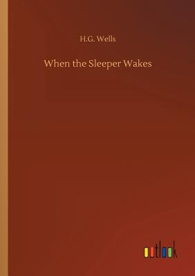 When the Sleeper Wakes - Wells, H G