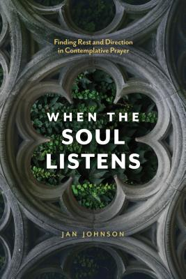 When the Soul Listens: Finding Rest and Direction in Contemplative Prayer - Johnson, Jan, Dr., PH.D