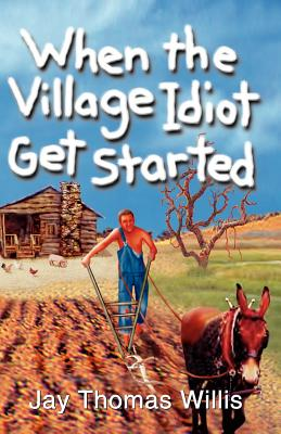 When the Village Idiot Get Started - Willis, Jay Thomas