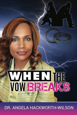 When the Vow Breaks - Hackworth-Wilson, Angela, Dr.