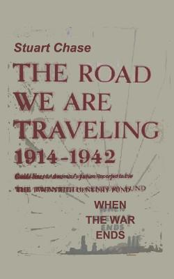 When the War Ends the Road We Are Traveling 1914-1942 - Chase, Stuart, and Sloan, Sam (Introduction by)