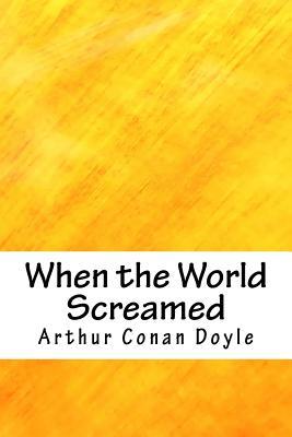 When the World Screamed - Doyle, Arthur Conan