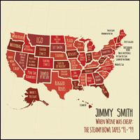 When Wine Was Cheap: The Steamy Bowl Tapes 1991-1999 - Jimmy Smith