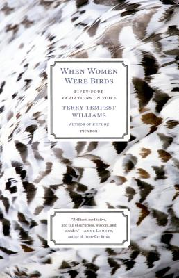 When Women Were Birds: Fifty-Four Variations on Voice - Williams, Terry Tempest