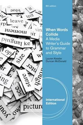 When Words Collide: A Media Writer's Guide to Grammar and Style - Kessler, Lauren, and McDonald, Duncan