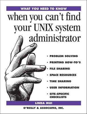 When You Can't Find Your UNIX System Administrator - Mui, Linda
