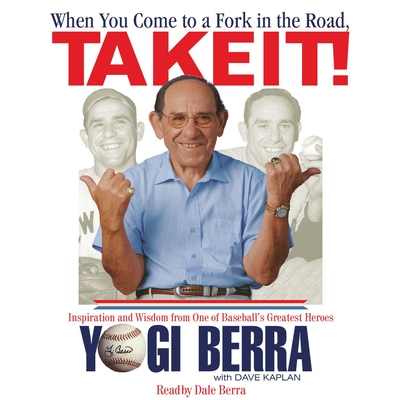When You Come to a Fork in the Road, Take It! - Berra, Yogi, and Berra, Dale (Read by)