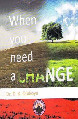 When you need a change - Olukoya, D K