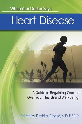 When Your Doctor Says Heart Disease: A Guide to Regaining Control Over Your Health and Well-Being - Cooke, David A.