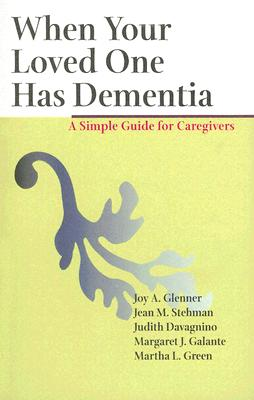 When Your Loved One Has Dementia: A Simple Guide for Caregivers - Glenner, Joy A, Professor