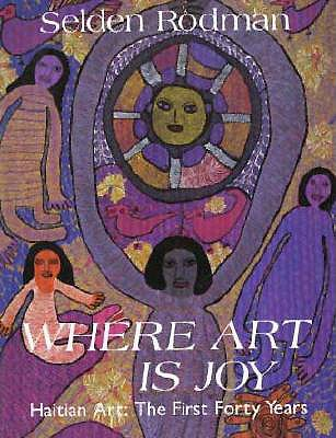 Where Art Is Joy: Haitian Art: The First Forty Years - Rodman, Selden