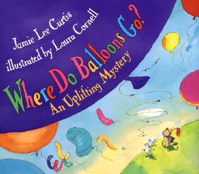 Where Do Balloons Go?: An Uplifting Mystery - Curtis, Jamie Lee