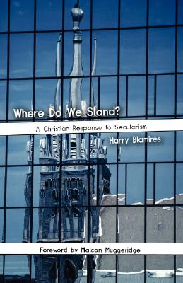 Where Do We Stand? A Christian Response to Secularism - Blamires, Harry, and Muggeridge, Malcolm (Foreword by)
